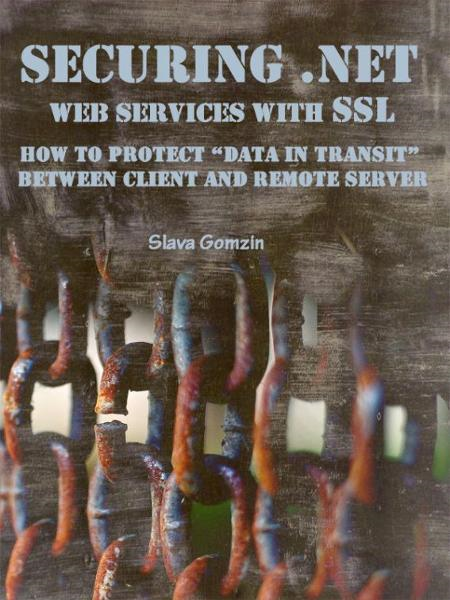 "Securing .NET Web Services with SSL: How to Protect ""Data in Transit"" between Client and Remote Server"