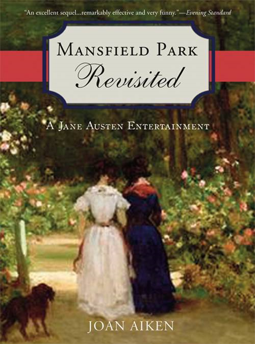 Mansfield Park Revisited: A Jane Austen Entertainment By: Joan Aiken