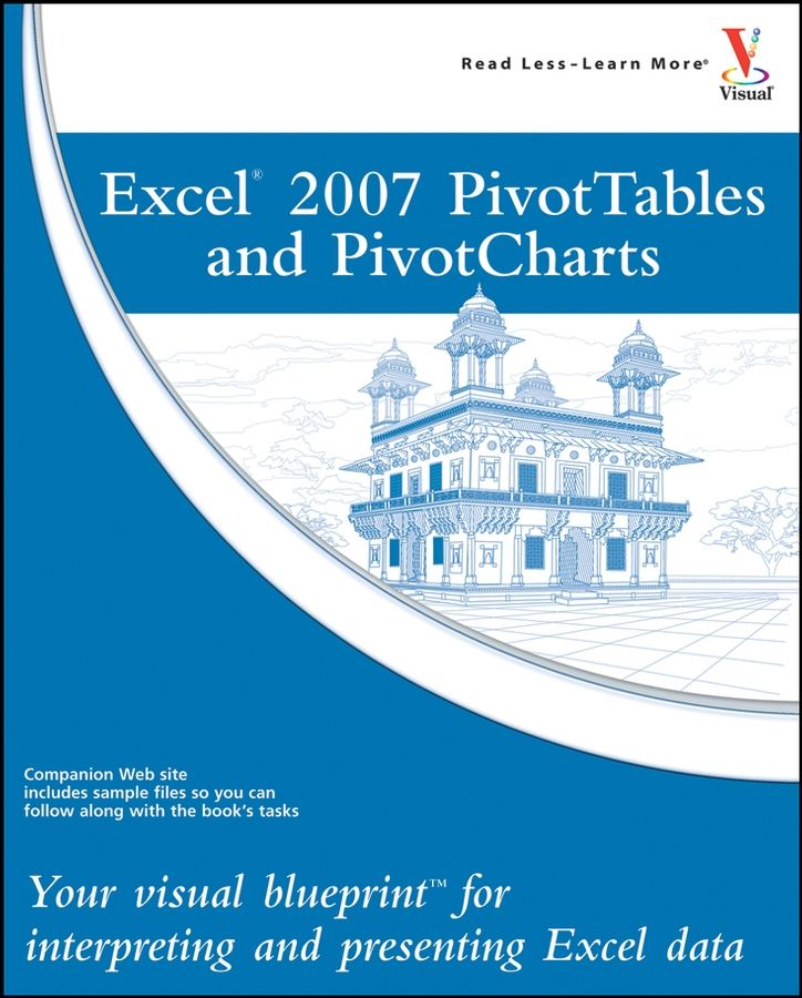 Excel 2007 PivotTables and PivotCharts By: Paul McFedries