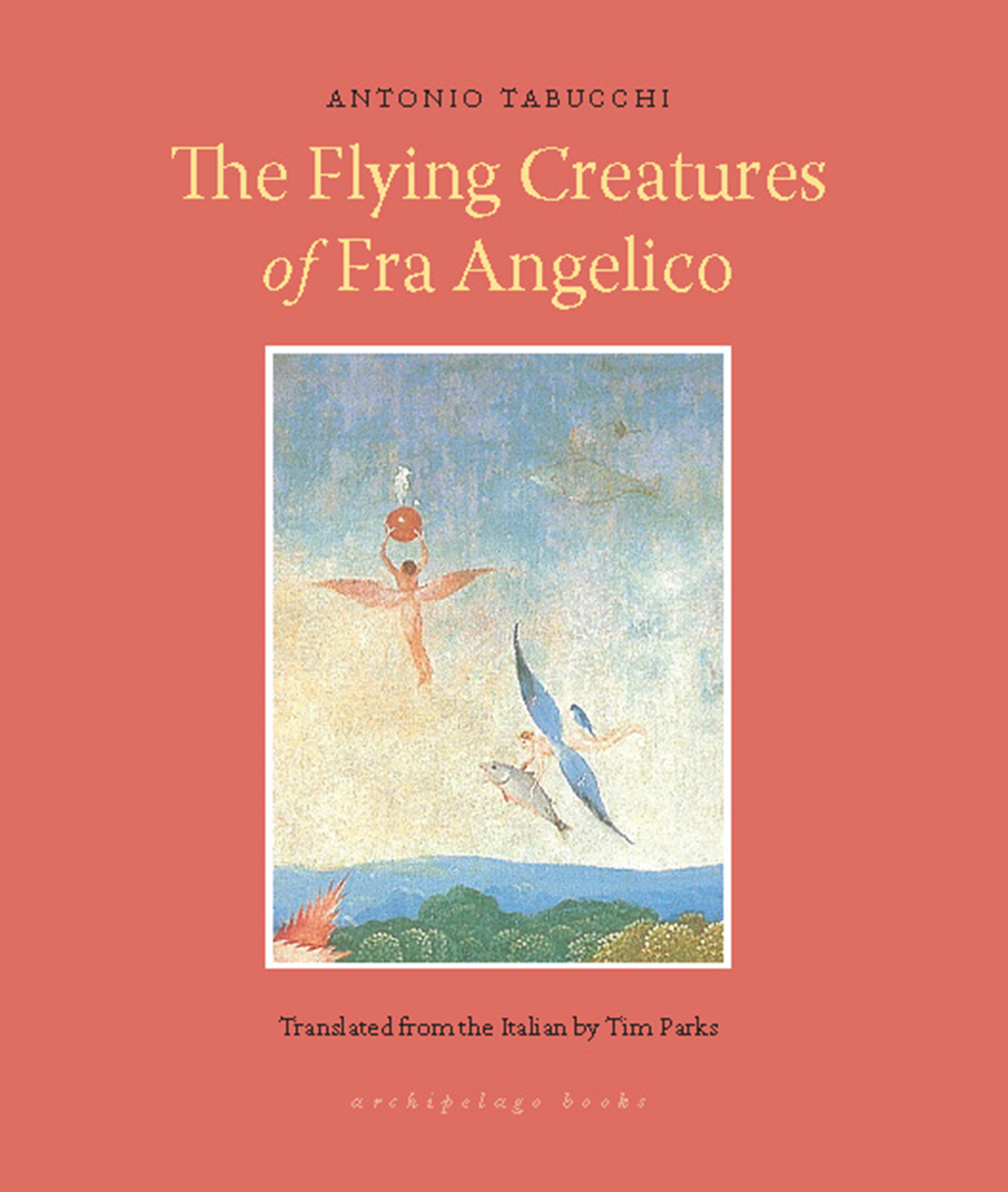The Flying Creatures of Fra Angelico By: Antonio Tabucchi