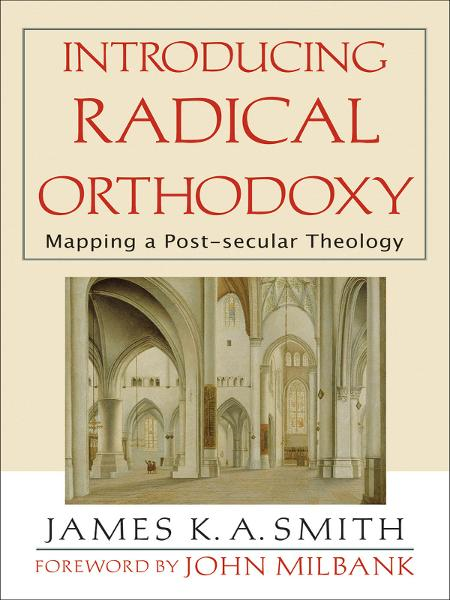 Introducing Radical Orthodoxy By: James K. A. Smith