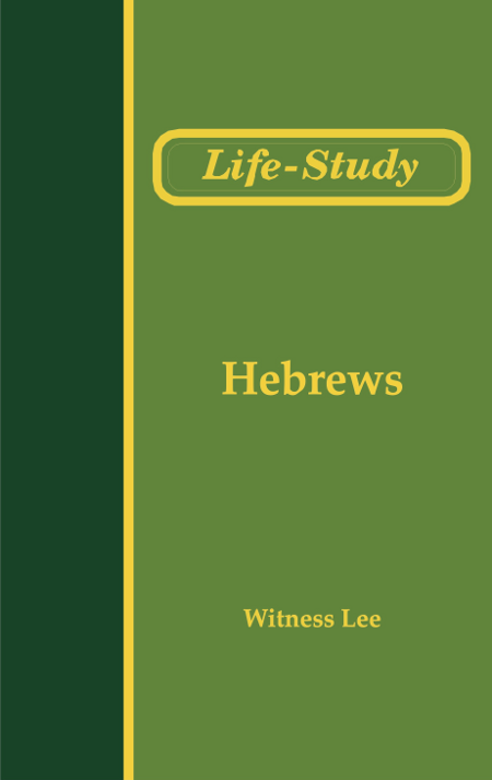 Life-Study of Hebrews  By: Witness Lee