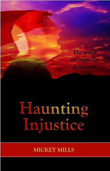 Haunting Injustice By: Mickey Mills