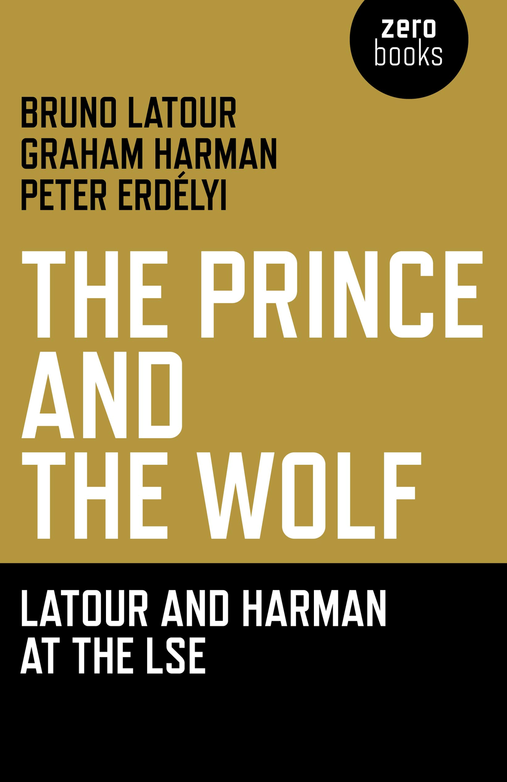 Prince and the Wolf: Latour and Harman at the LSE, The: The Latour and Harman at the LSE