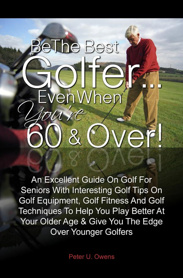 Be The Best Golfer…Even When You're 60 & Over!