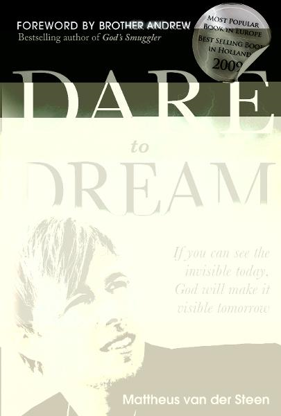 Dare to Dream: If you can see the invisible today, God will make if visible tomorrow By: Mattheus Van Der Steen