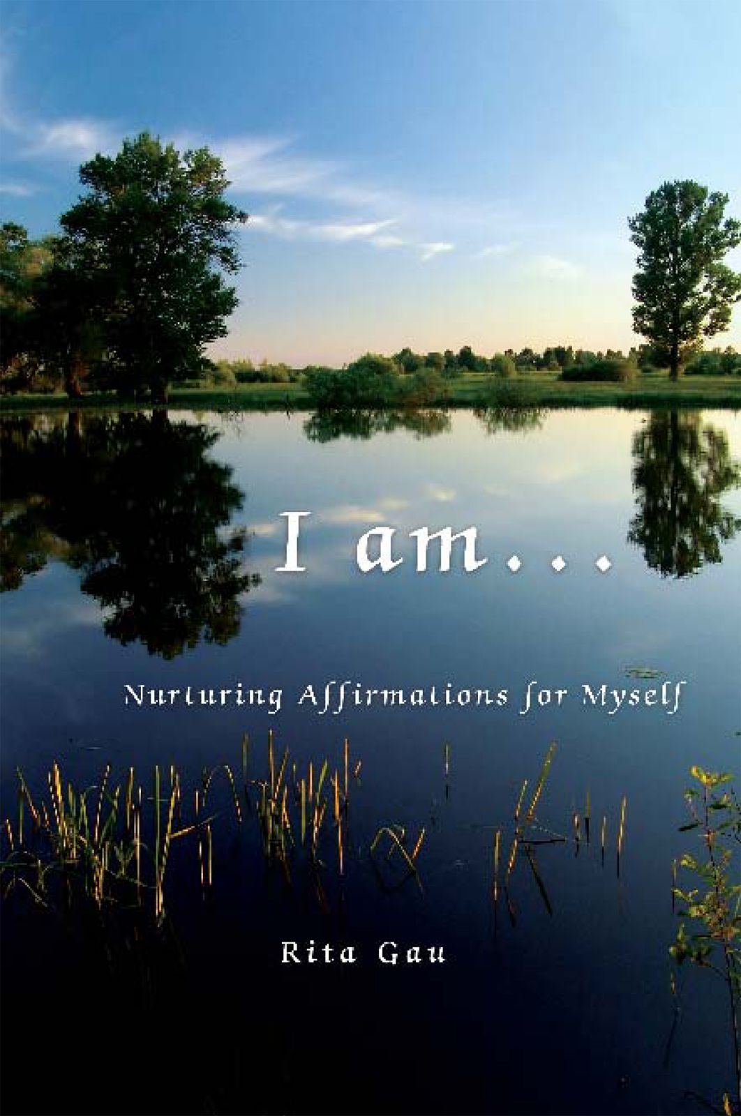 I Am . . . By: Rita Gau