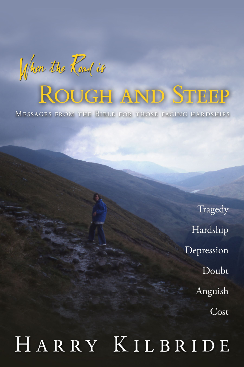 When the Road is Rough and Steep: Messages from the Bible for those facing hardships