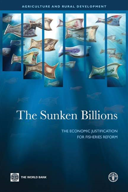 The Sunken Billions: The Economic Justification For Fisheries Reform