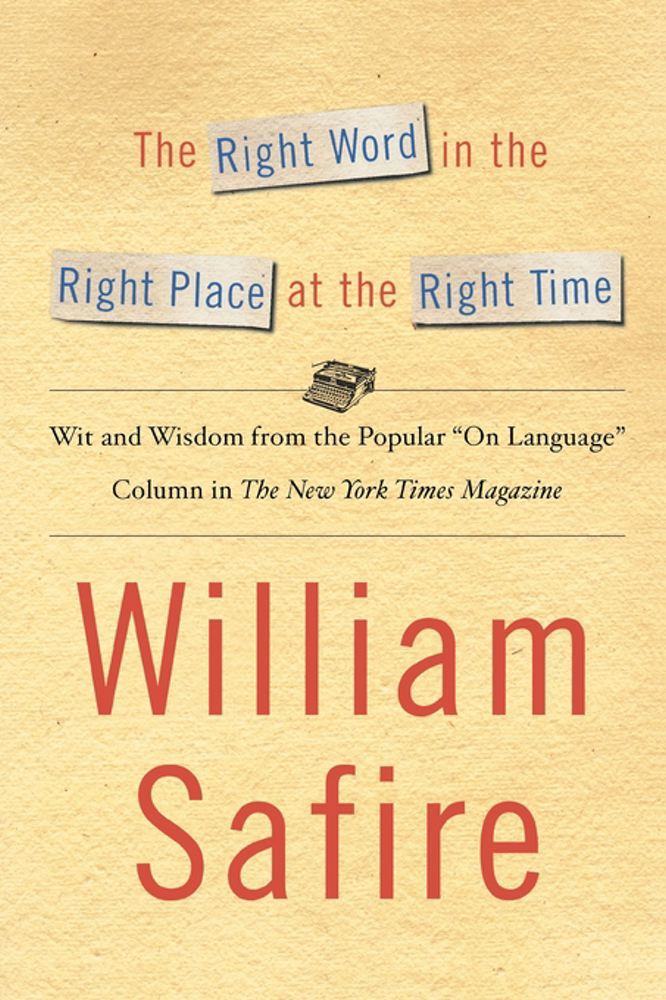 The Right Word in the Right Place at the Right Time By: William Safire