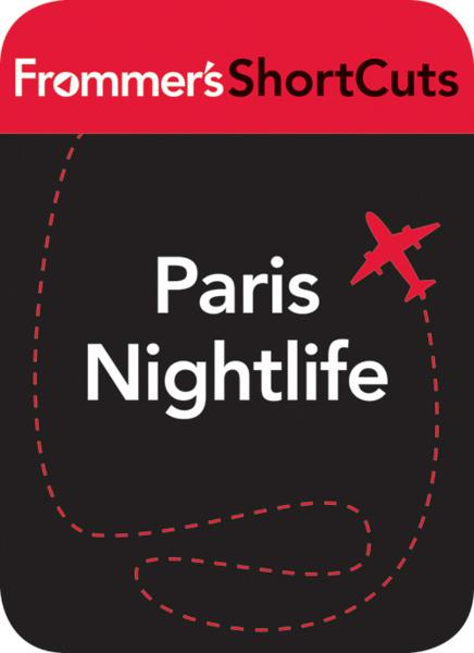 Paris Nightlife By: Frommer's ShortCuts
