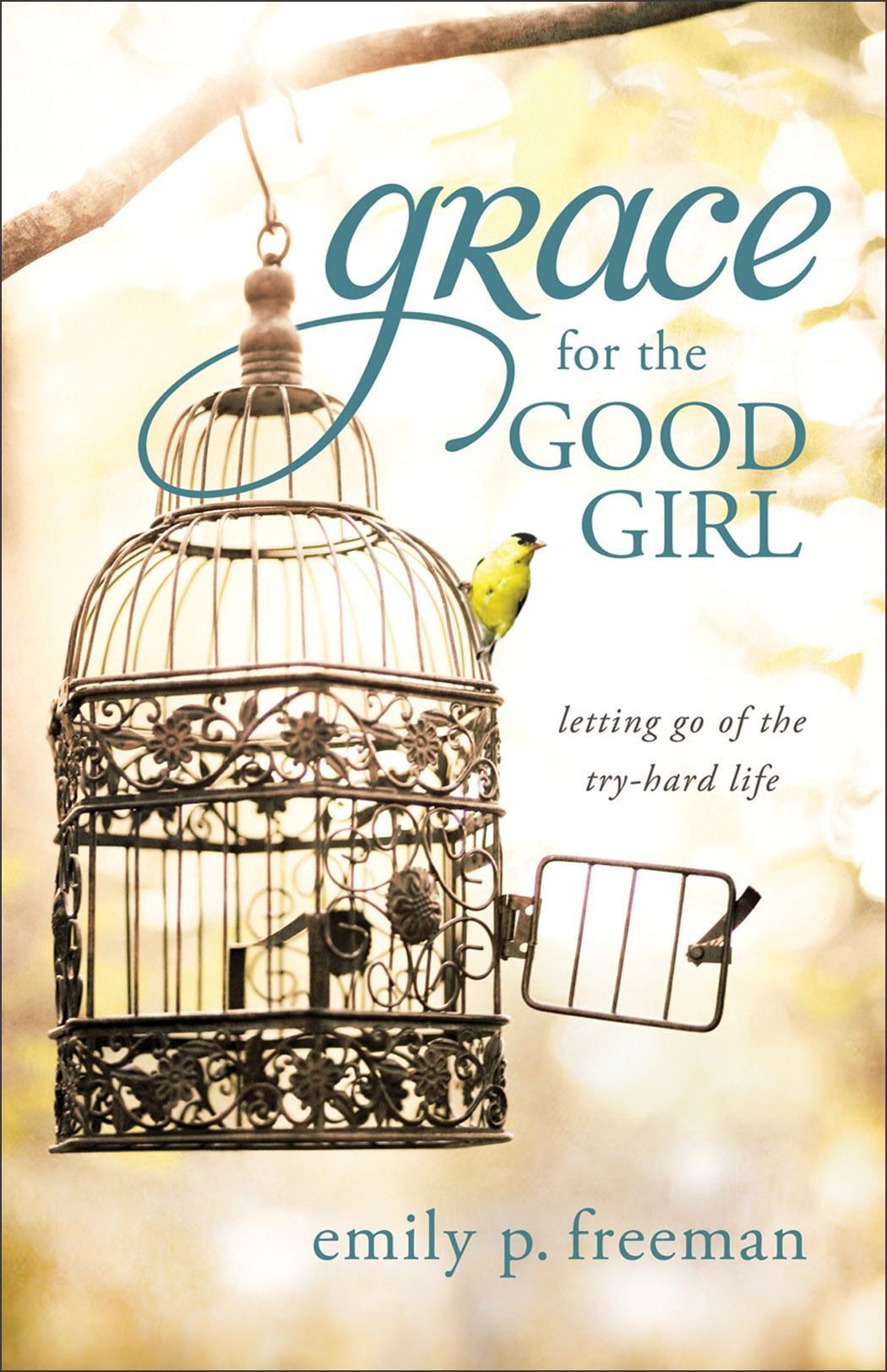Grace for the Good Girl By: Emily P. Freeman