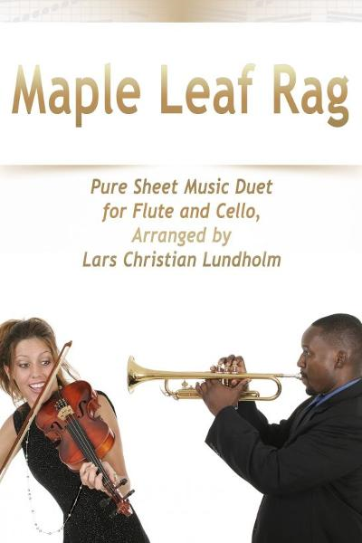 Maple Leaf Rag Pure Sheet Music Duet for Flute and Cello, Arranged by Lars Christian Lundholm