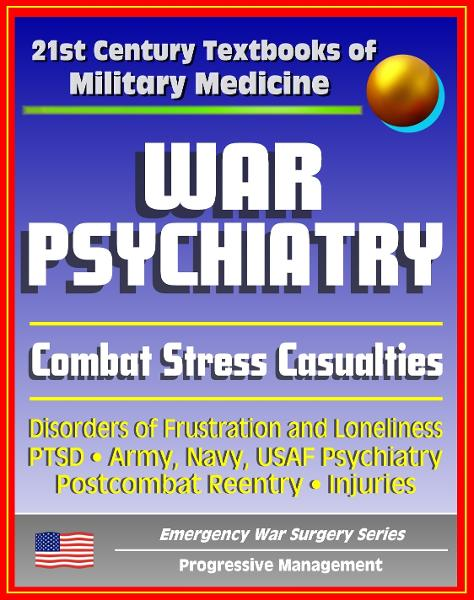 21st Century Textbooks of Military Medicine - War Psychiatry: Combat Stress, Postcombat Reentry, Traumatic Brain Injury, PTSD, Prisoners of War, NBC Casualties (Emergency War Surgery Series)