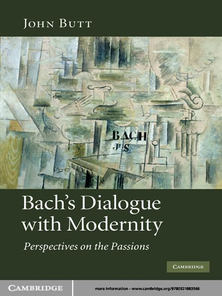 Bach's Dialogue with Modernity Perspectives on the Passions