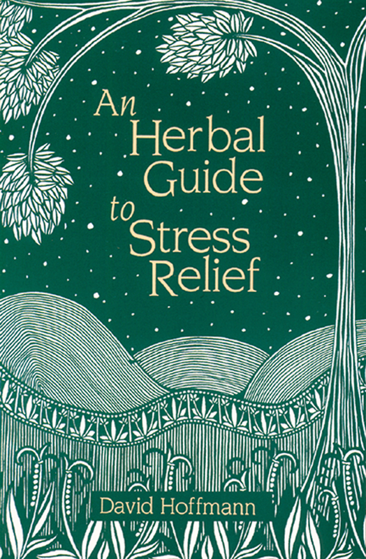 An Herbal Guide to Stress Relief: Gentle Remedies and Techniques for Healing and Calming the Nervous System