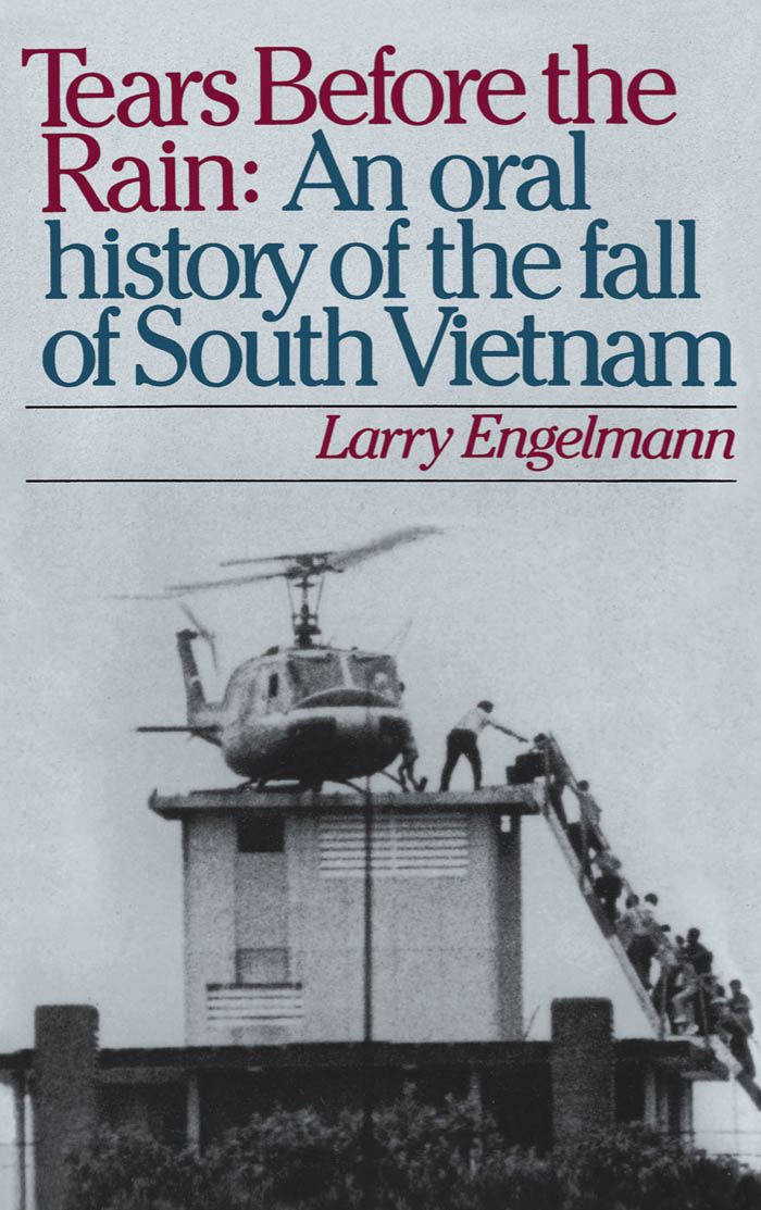 Tears before the Rain : An Oral History of the Fall of South Vietnam