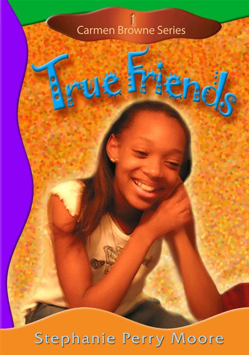 True Friends By: Stephanie Perry Moore