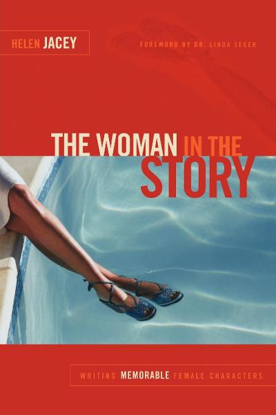 The Woman in the Story: Writing Memorable Female Characters By: Helen Jacey