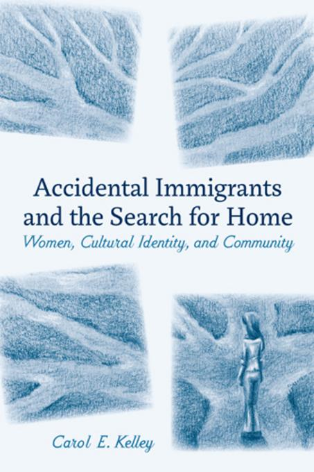 Accidental Immigrants and the Search for Home: Women, Cultural Identity, and Community