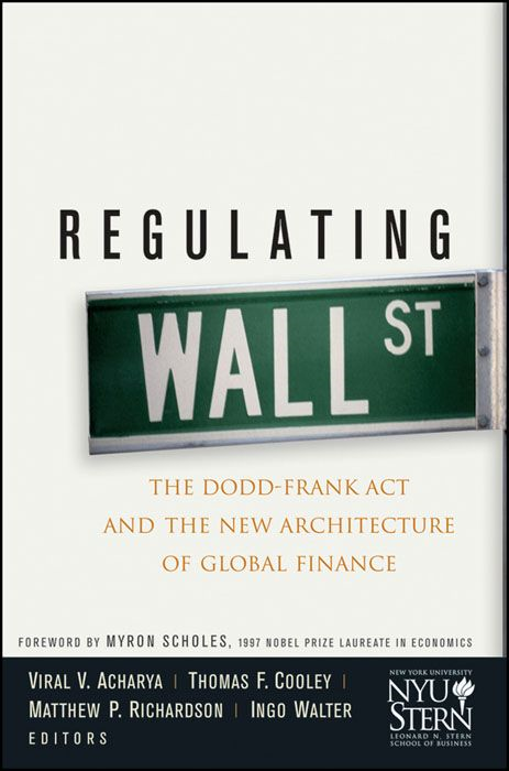 Regulating Wall Street By: Ingo Walter,Matthew P. Richardson,New York University Stern School of Business,Thomas F. Cooley,Viral V. Acharya