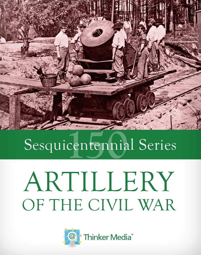 Artillery of the Civil War By: Thinker Media