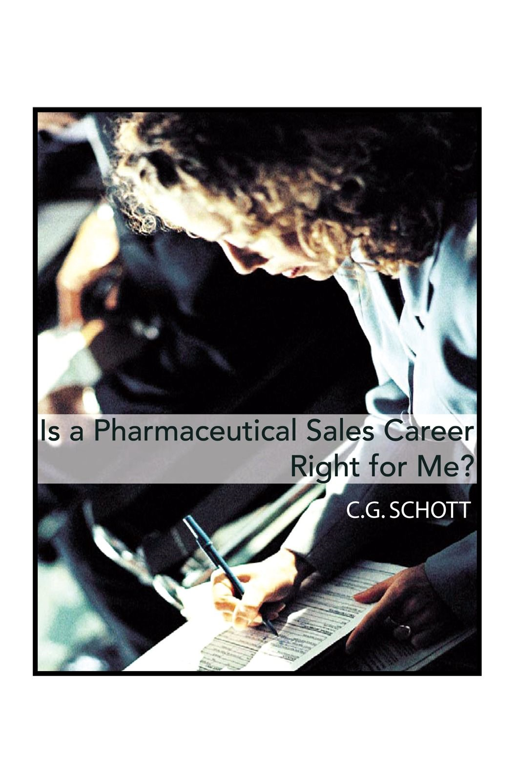 Is a Pharmaceutical Sales Career Right For Me?  By: C.G. Schott