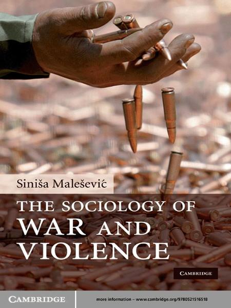 The Sociology of War and Violence By: Siniša Malešević