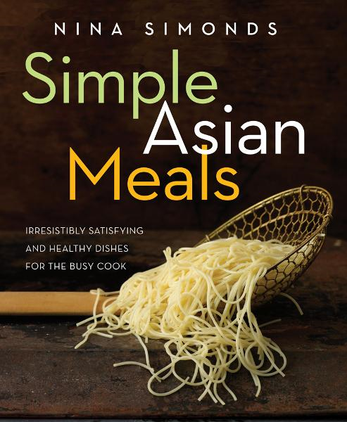 Simple Asian Meals: Irresistibly Satisfying and Healthy Dishes for the Busy Cook By: Nina Simonds