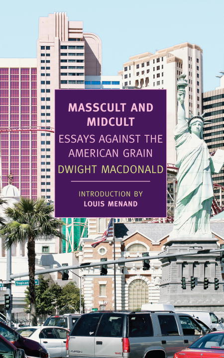 Masscult and Midcult By: Dwight Macdonald