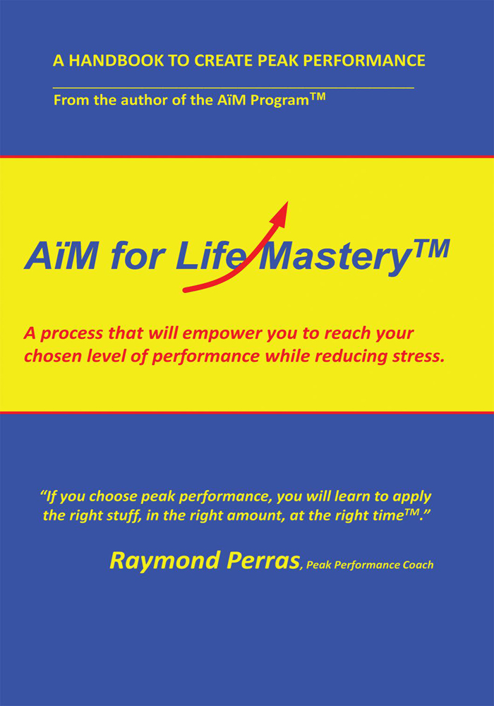 AïM for Life Mastery™ By: Raymond Perras