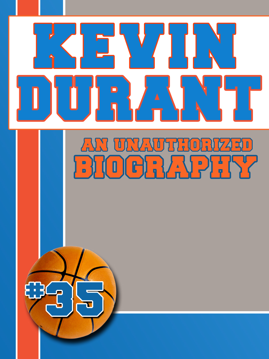 Kevin Durant: An Unauthorized Biography By: Belmont and Belcourt Biographies