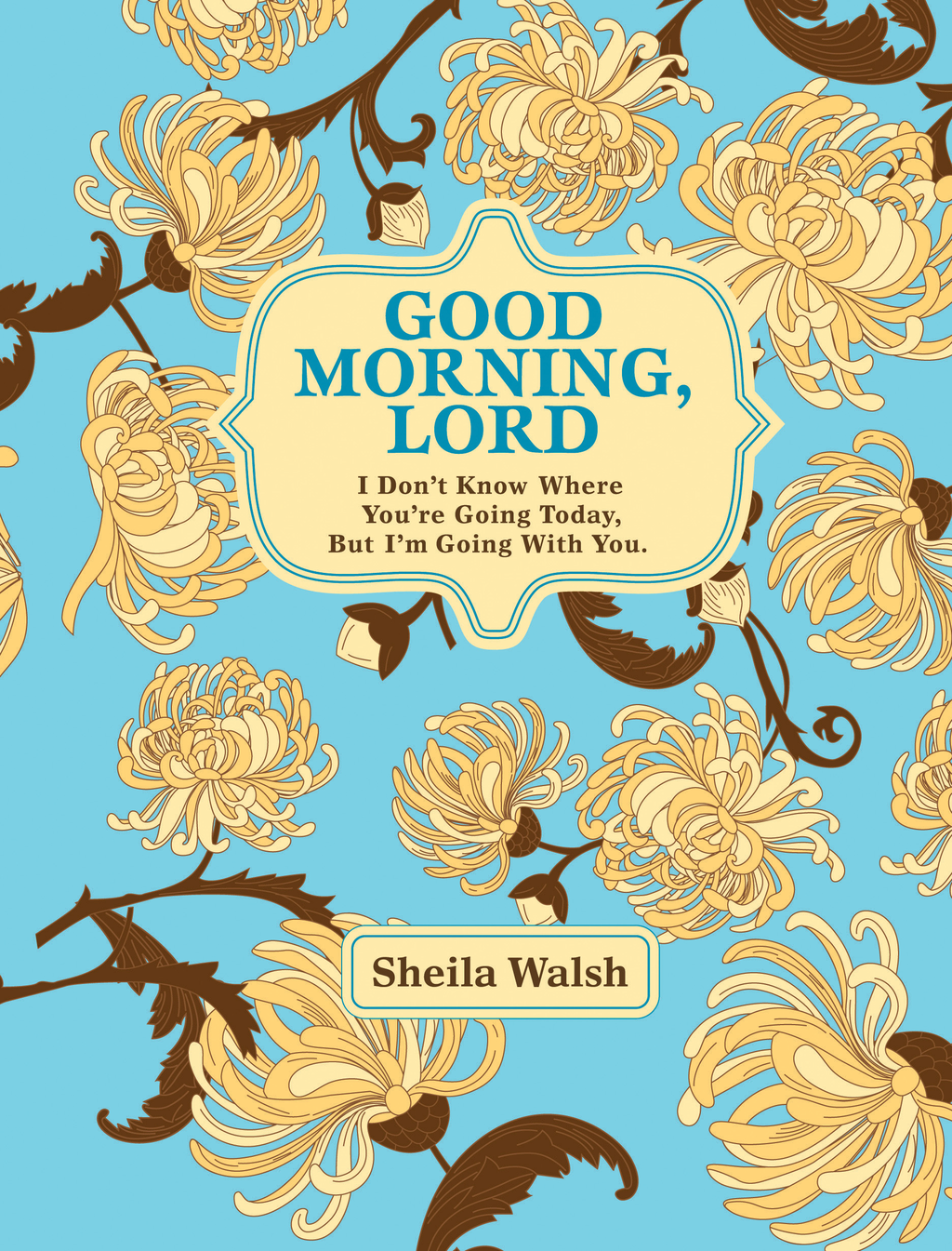 Good Morning, Lord By: Sheila Walsh