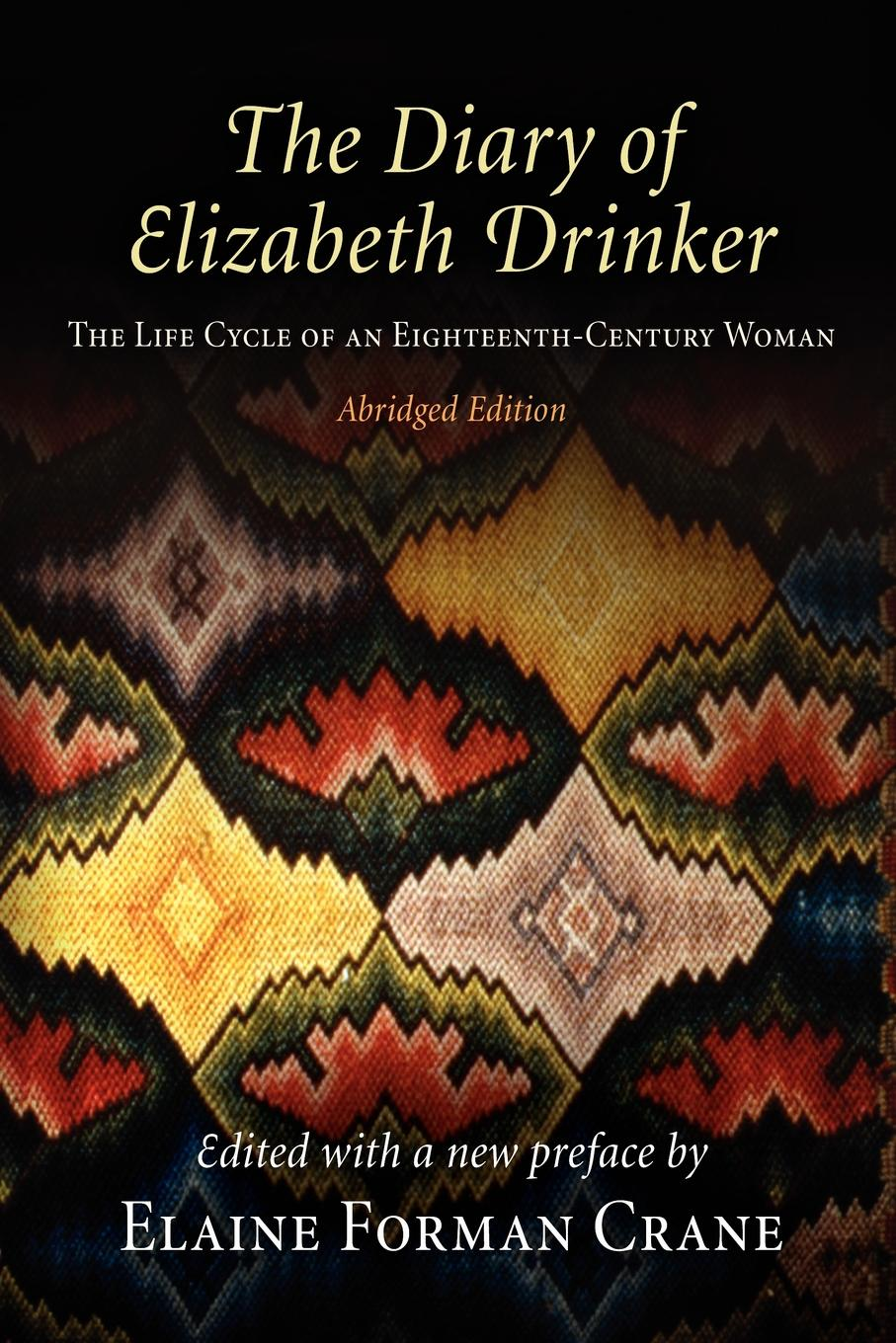 The Diary of Elizabeth Drinker The Life Cycle of an Eighteenth-Century Woman