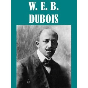 Essential W.E.B. Dubois (6 Books and Collections)
