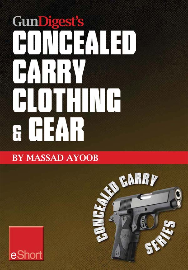Gun Digest?s Concealed Carry Clothing & Gear eShort: Comfortable concealed carry clothing ? the best CCW shirts,  jackets,  pants & more for men and wom