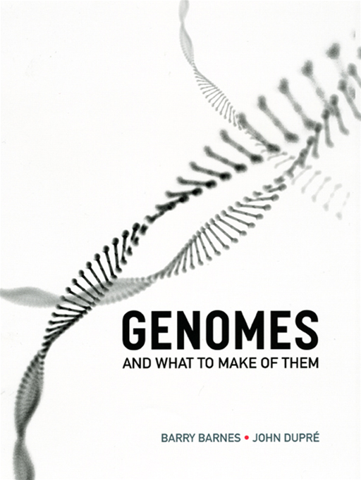 Genomes and What to Make of Them By: Barry Barnes,John Dupré