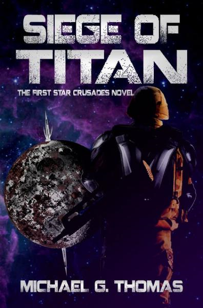 Siege of Titan (Star Crusades Uprising, Book 1) By: Michael G. Thomas
