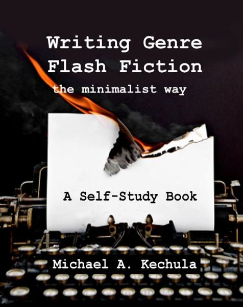Writing Genre Flash Fiction the Minimalist Way By: Michael A. Kechula