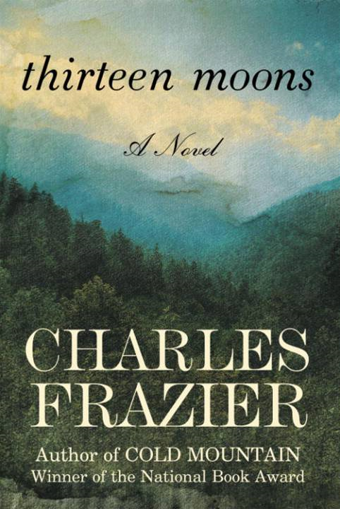 Thirteen Moons By: Charles Frazier