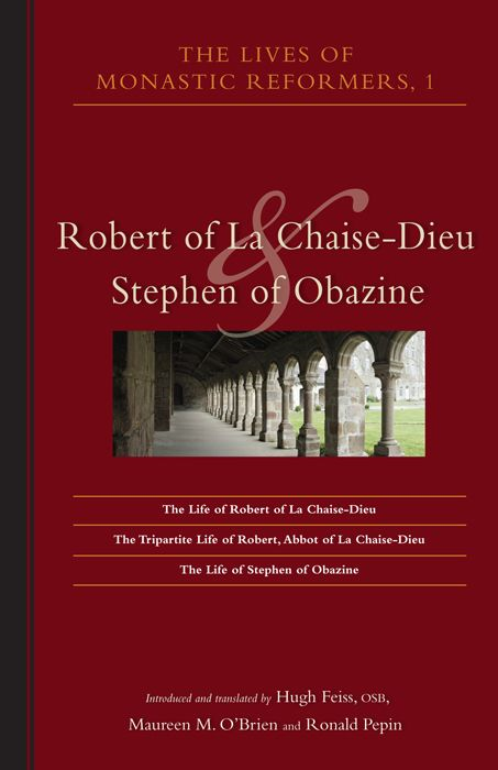 The Lives Of Monastic Reformers 1: Robert Of La Chaise-Dieu And Stephen Of Obazine