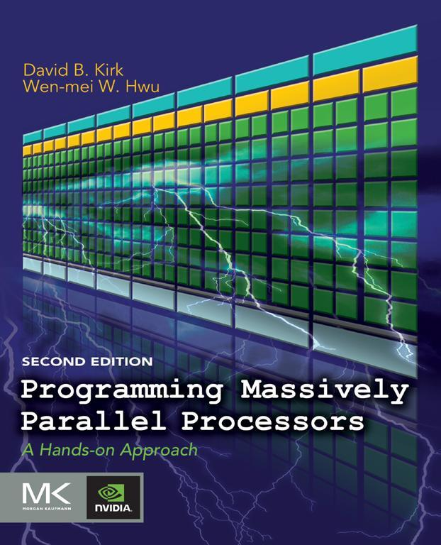 Programming Massively Parallel Processors By: David B. Kirk,Wen-mei W. Hwu