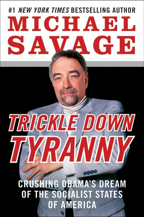 Trickle Down Tyranny By: Michael Savage