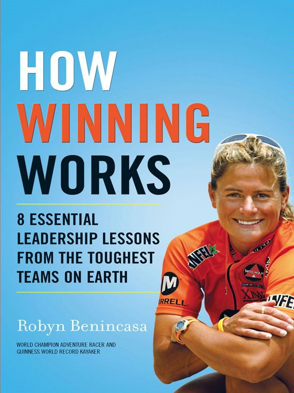How Winning Works: 8 Essential Leadership Lessons from the Toughest Teams on Earth By: Robyn Benincasa
