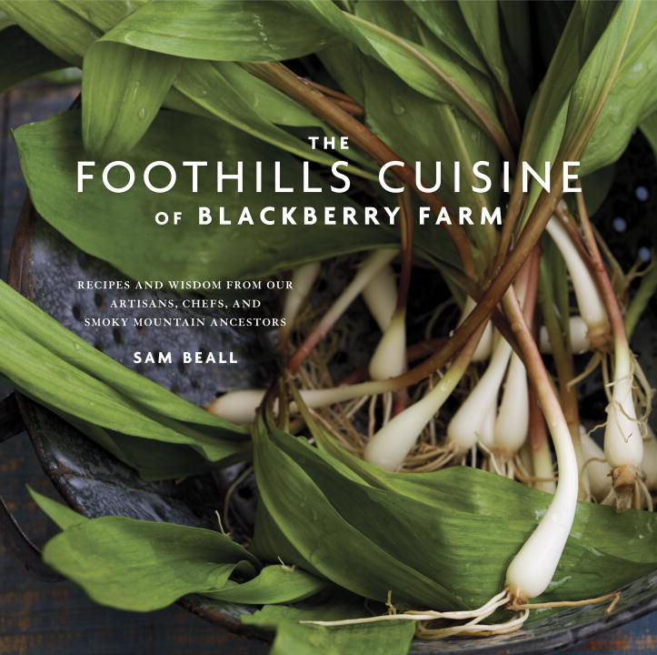 The Foothills Cuisine of Blackberry Farm By: Sam Beall