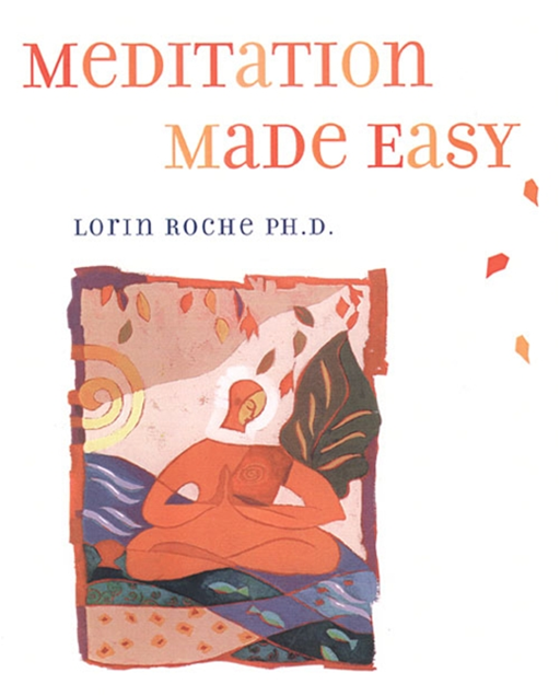 Meditation Made Easy By: Lorin Roche