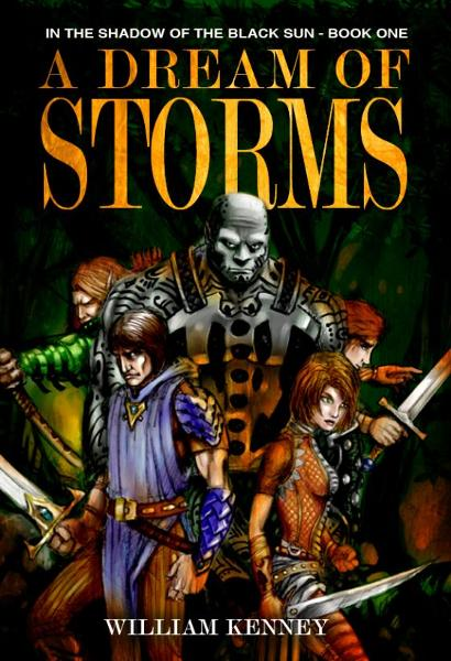 A Dream of Storms, In the Shadow of the Black Sun: Book One By: William Kenney