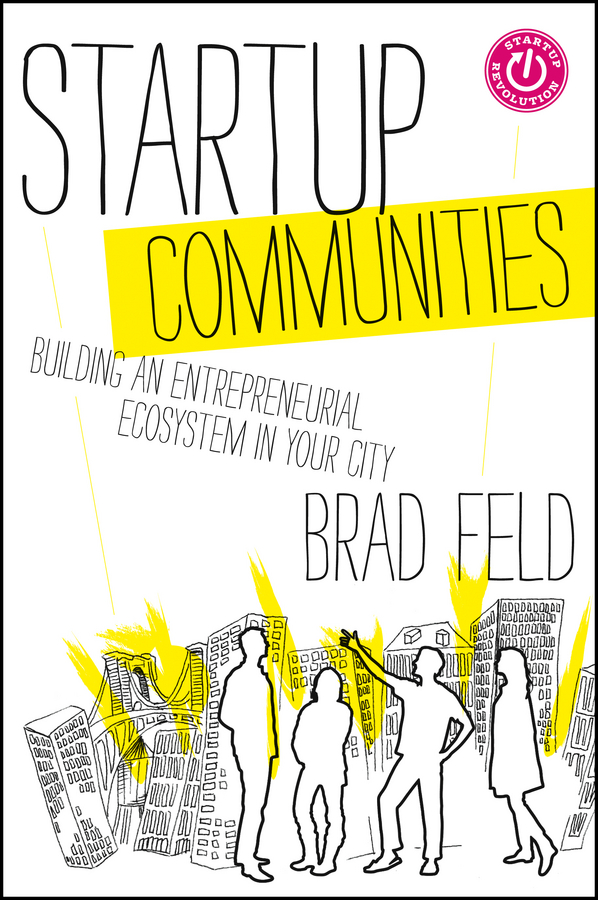 Startup Communities By: Brad Feld