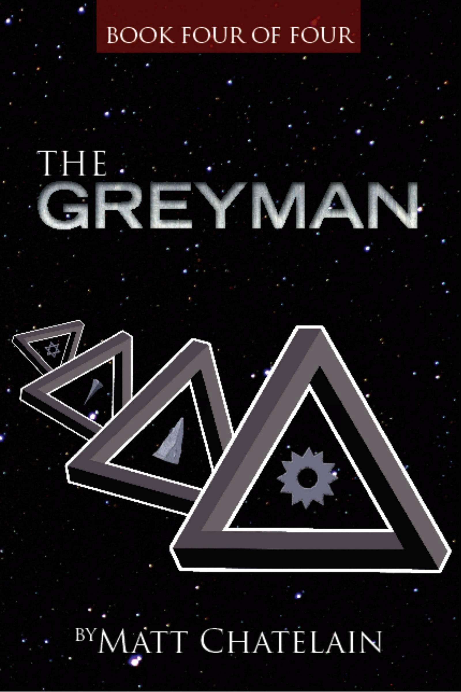 The Greyman, Book Four of Four By: Matt Chatelain