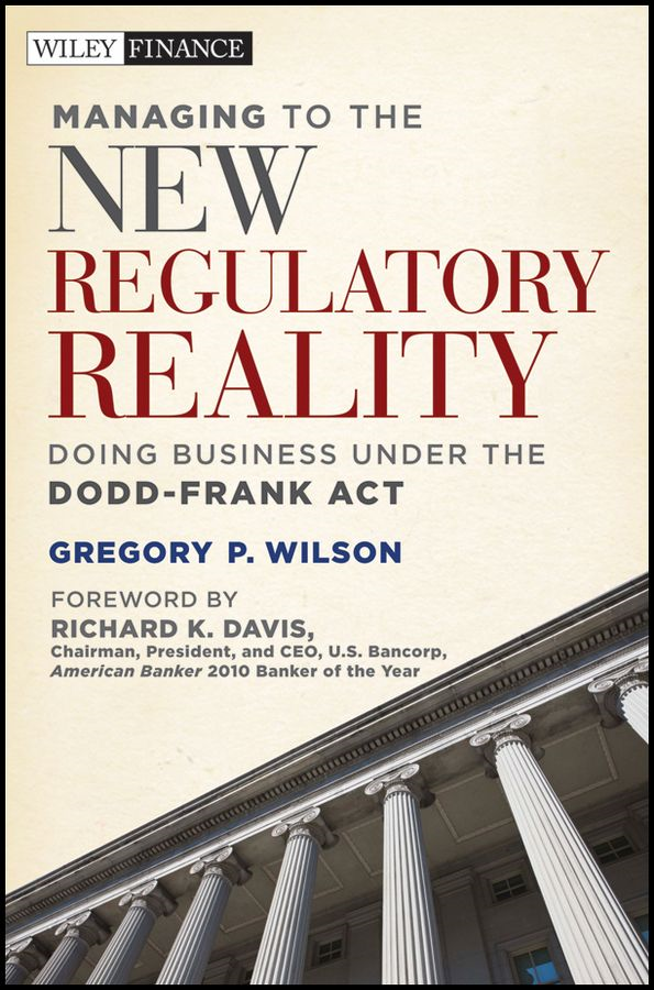Managing to the New Regulatory Reality By: Gregory P. Wilson